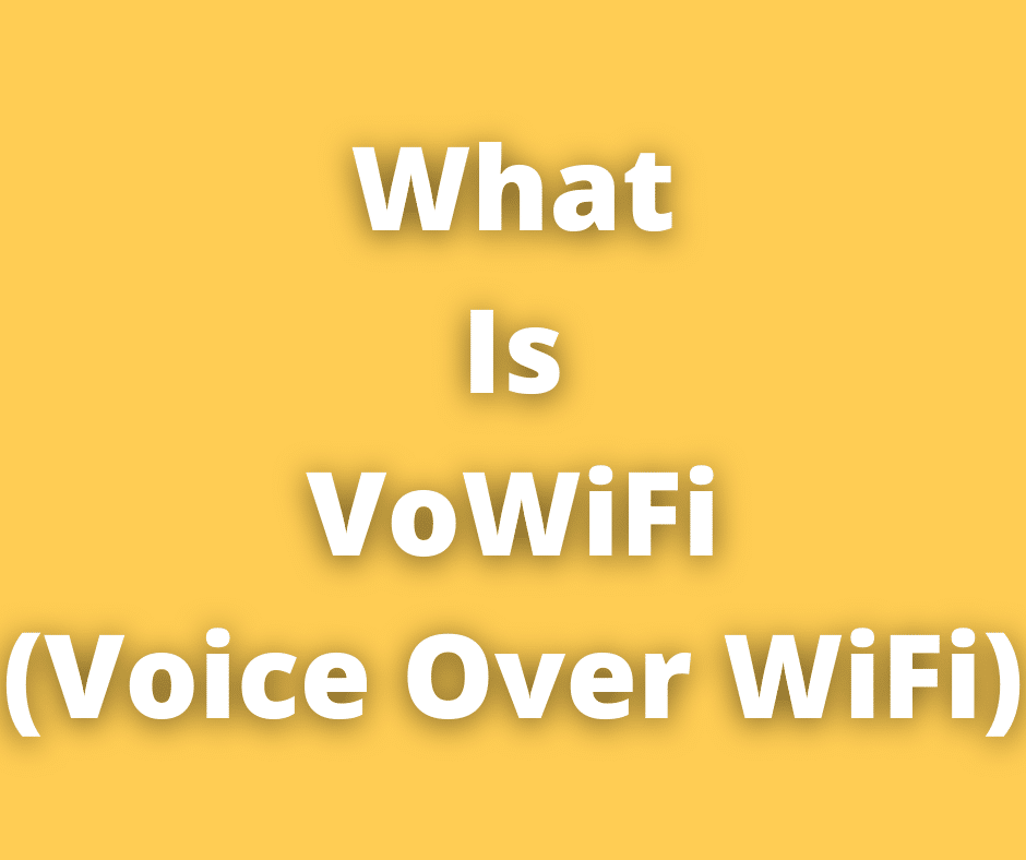 VoWiFi (Voice Over WiFi) Or WiFi Calling – Everything You Need To Know